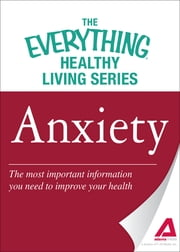Anxiety - The most important information you need to improve your health ebook by Adams Media