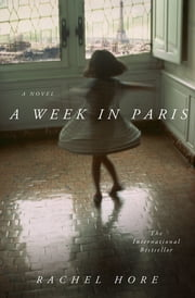 A Week in Paris - A Novel ebook by Rachel Hore