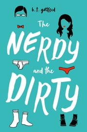 The Nerdy and the Dirty ebook by B. T. Gottfred