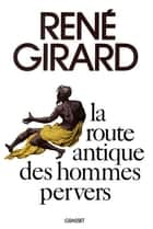 La route antique des hommes pervers ebook by René Girard