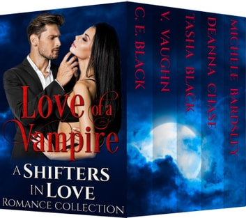 Love of a Vampire - Shifters in Love Collection ebook by V. Vaughn,Deanna Chase,Tasha Black,Michele Bardsley,C.E. Black