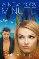 A New York Minute ebook by Ember  Leigh