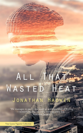 All That Wasted Heat ebook by Jonathan Hadwen
