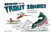Revenge of the Trout Zombies - A Rollicking River of Trout Fishing Humor ebook by Bruce Cochran