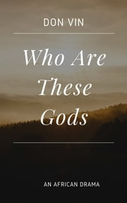 Who Are These Gods ebook by Don Vin