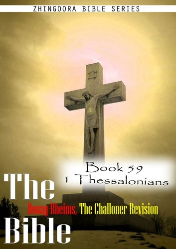 The Bible Douay-Rheims, the Challoner Revision, Book 59 1 Thessalonians ebook by Zhingoora Bible Series