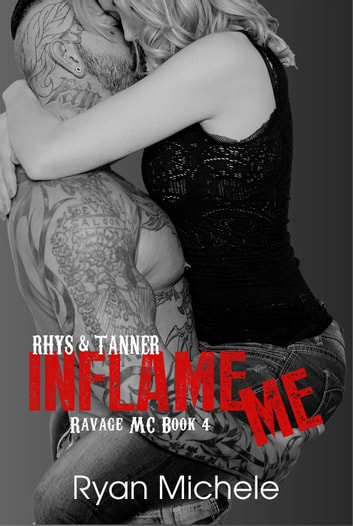 Inflame Me (Ravage MC#4) - Ravage MC, #4 ebook by Ryan Michele