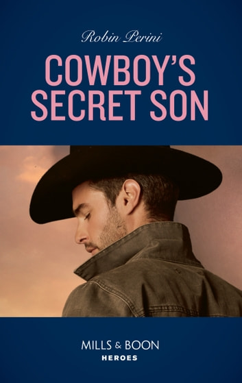 Cowboy's Secret Son (Mills & Boon Heroes) ebook by Robin Perini