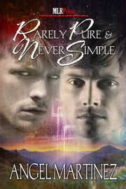 Rarely Pure and Never Simple ebook by Angel Martinez