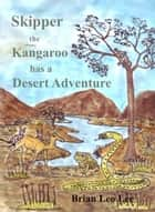 Skipper the Kangaroo has a Desert Adventure ebook by Brian  Leo Lee