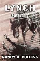 Lynch - A Gothik Western ebook by Nancy A. Collins