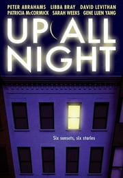 Up All Night ebook by Peter Abrahams,Libba Bray,David Levithan,Sarah Weeks,Patricia McCormick,Gene Luen Yang