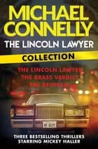 The Lincoln Lawyer Collection - The Lincoln Lawyer, The Brass Verdict and The Reversal ebook by Michael Connelly