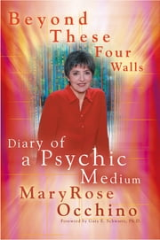Beyond These Four Walls - Diary of a Psychic Medium ebook by MaryRose Occhino