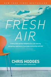 Fresh Air - Trading Stale Spiritual Obligation for a Life-Altering, Energizing, Experience-It-Everyday Relationship with God ebook by Chris Hodges,Craig Groeschel