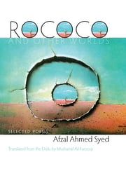 Rococo and Other Worlds - Selected Poems ebook by Afzal Ahmed Syed,Musharraf Ali Farooqi