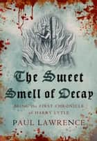 The Sweet Smell of Decay ebook by Paul Lawrence