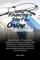 Getting Financing To Start Your Online Business ebook by Carlos L. Menus