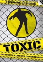 Toxic - épisode 3 ebook by Stéphane Desienne