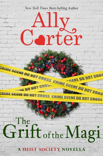 A Heist Society Christmas Story: The Grift of the Magi ebook by Ally Carter