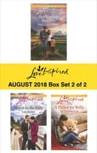 Harlequin Love Inspired August 2018 - Box Set 2 of 2 - Her Cowboy Reunion\Meant-to-Be Baby\A Father for Bella ebook by Ruth Logan Herne, Lois Richer, Jill Weatherholt