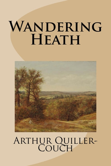 Wandering Heath eBook by Arthur Quiller-Couch