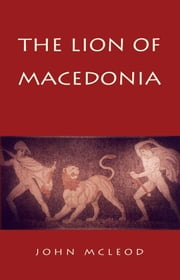 The Lion of Macedonia ebook by John McLeod