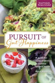 PURSUIT OF GUT HAPPINESS: A guide for using probiotics to achieve optimal health ebook by RAJIV SHARMA,CAPRI WEYER,TARA BLESSINGER