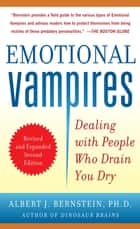 Emotional Vampires: Dealing with People Who Drain You Dry, Revised and Expanded 2nd Edition ebook by Albert Bernstein