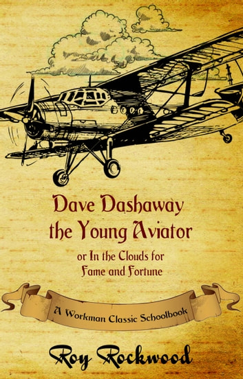 Dave Dashaway the Young Aviator ebook by Workman Classic Schoolbooks,Roy Rockwood,Weldon J. Cobb