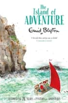 The Island of Adventure eBook by Enid Blyton
