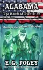 The Haunted Plantation (50 States of Fear: Alabama) ebook by E.G. Foley