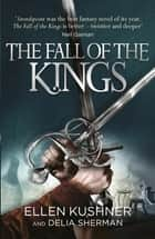 The Fall of the Kings ebook by Ellen Kushner, Delia Sherman