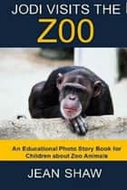Jodi Visits The Zoo ebook by Jean Shaw
