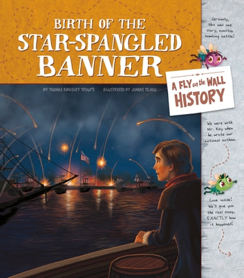 Birth of the Star-Spangled Banner: A Fly on the Wall History ebook by Thomas Kingsley Troupe