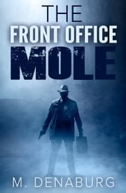 The Front Office Mole Mystery Suspense Short Story ebook by M. Denaburg