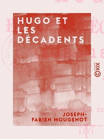 Hugo et les décadents - 1830-1890 ebook by Joseph-Fabien Mougenot