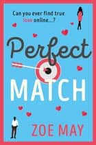 Perfect Match: a laugh-out-loud romantic comedy you won't want to miss! ebook by Zoe May