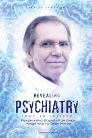 Revealing Psychiatry... From an Inside - Psychiatric stories for open minds and to open minds ebook by Pavlos Sakkas,Doolie Sloman