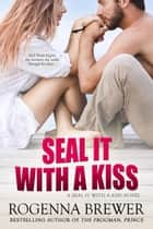 SEAL It With A Kiss - SEAL It With A Kiss, #1 ebook by Rogenna Brewer