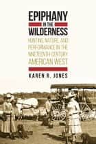 Epiphany in the Wilderness ebook by Karen R. Jones