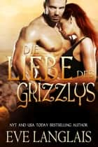 Die Liebe des Grizzlys ebook by Eve Langlais