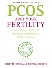 PCOS And Your Fertility ebook by Colette Harris and Theresa Cheung