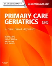 Ham's Primary Care Geriatrics - A Case-Based Approach ebook by Richard J. Ham,Philip D. Sloane,Gregg A. Warshaw,Jane F. Potter,Ellen Flaherty