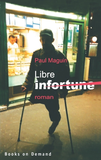 Libre infortune - roman ebook by Paul Maguin
