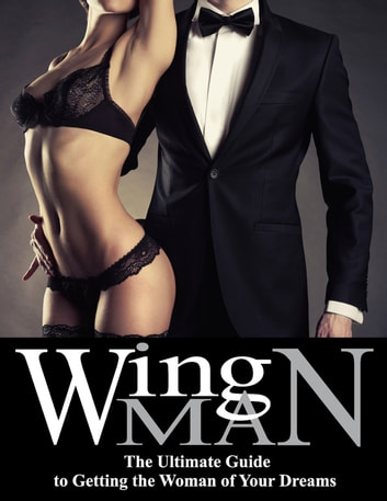 Wing Man - The Ultimate Guide to Getting the Woman of Your Dreams ebook by Rich Celenza