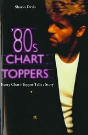 80s Chart-Toppers - Every Chart-Topper Tells a Story ebook by Sharon Davis