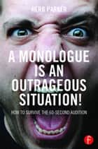 A Monologue is an Outrageous Situation! ebook by Herb Parker