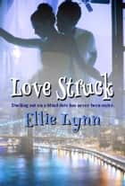Love Struck - A Billionaire Romance ebook by Ellie Lynn