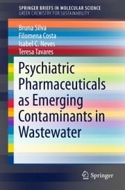 Psychiatric Pharmaceuticals as Emerging Contaminants in Wastewater ebook by Bruna Silva,Filomena Costa,Isabel C. Neves,Teresa Tavares